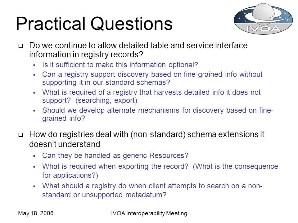 May 18, 2006IVOA Interoperability Meeting Practical Questions Do we continue to allow detailed table and service interface information in registry records.