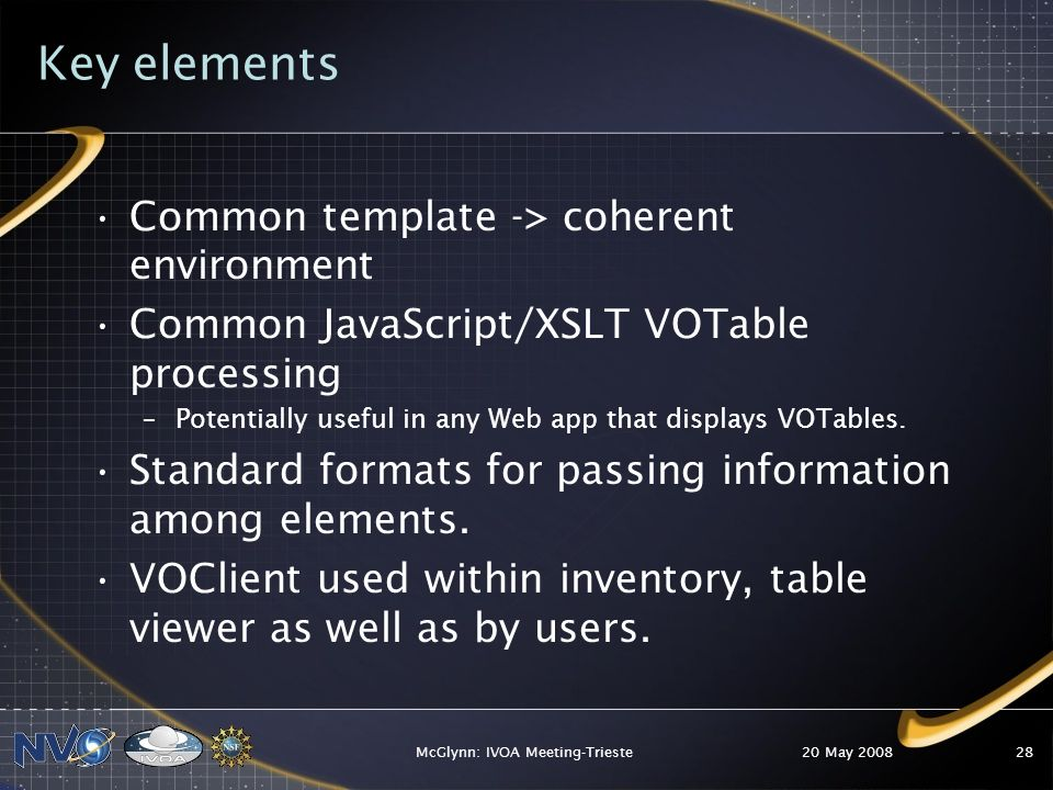 Key elements Common template -> coherent environment Common JavaScript/XSLT VOTable processing –Potentially useful in any Web app that displays VOTables.