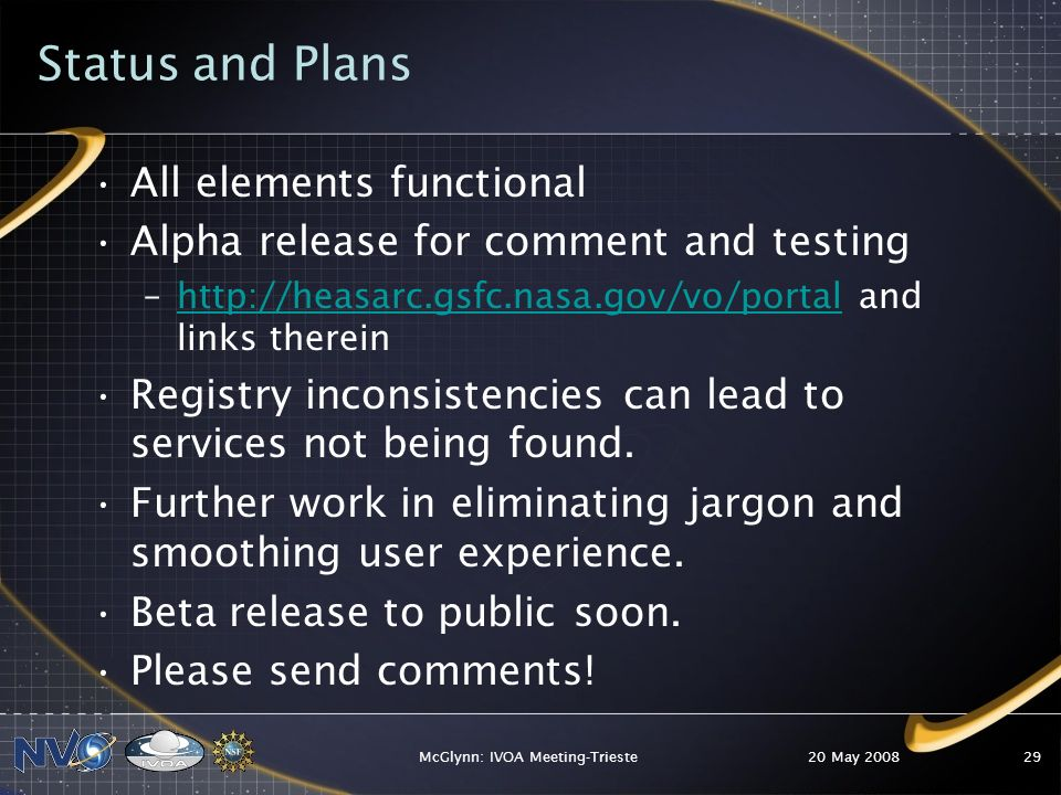 Status and Plans All elements functional Alpha release for comment and testing –  and links thereinhttp://heasarc.gsfc.nasa.gov/vo/portal Registry inconsistencies can lead to services not being found.