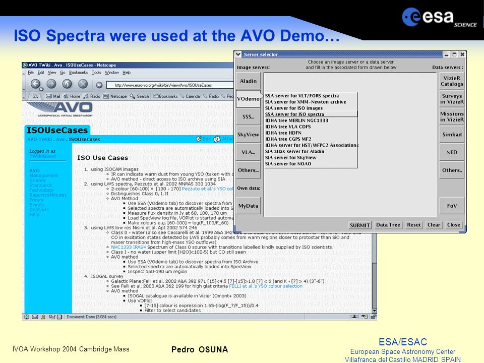 ESA/ESAC European Space Astronomy Center Villafranca del Castillo MADRID SPAIN IVOA Workshop 2004 Cambridge Mass Pedro OSUNA ISO Spectra were used at the AVO Demo…