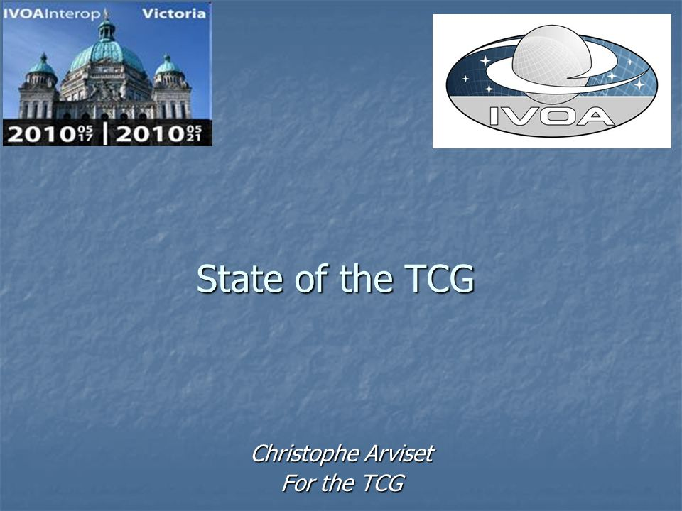 State of the TCG Christophe Arviset For the TCG