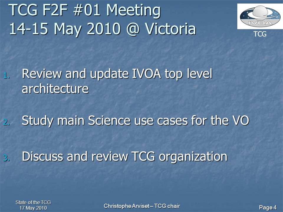 TCG State of the TCG 17 May 2010 Christophe Arviset – TCG chair Page 4 TCG F2F #01 Meeting 14-15 May 2010 @ Victoria 1.