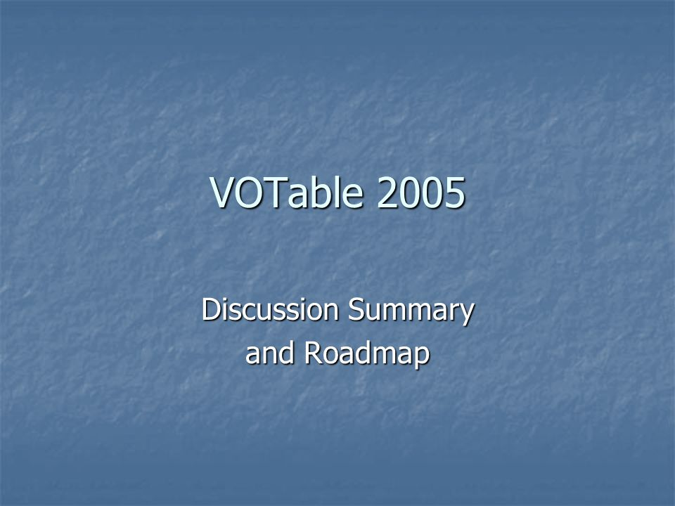 VOTable 2005 Discussion Summary and Roadmap