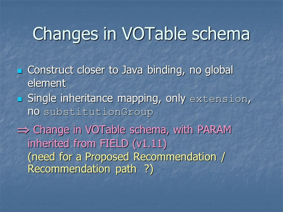 Changes in VOTable schema Construct closer to Java binding, no global element Construct closer to Java binding, no global element Single inheritance m