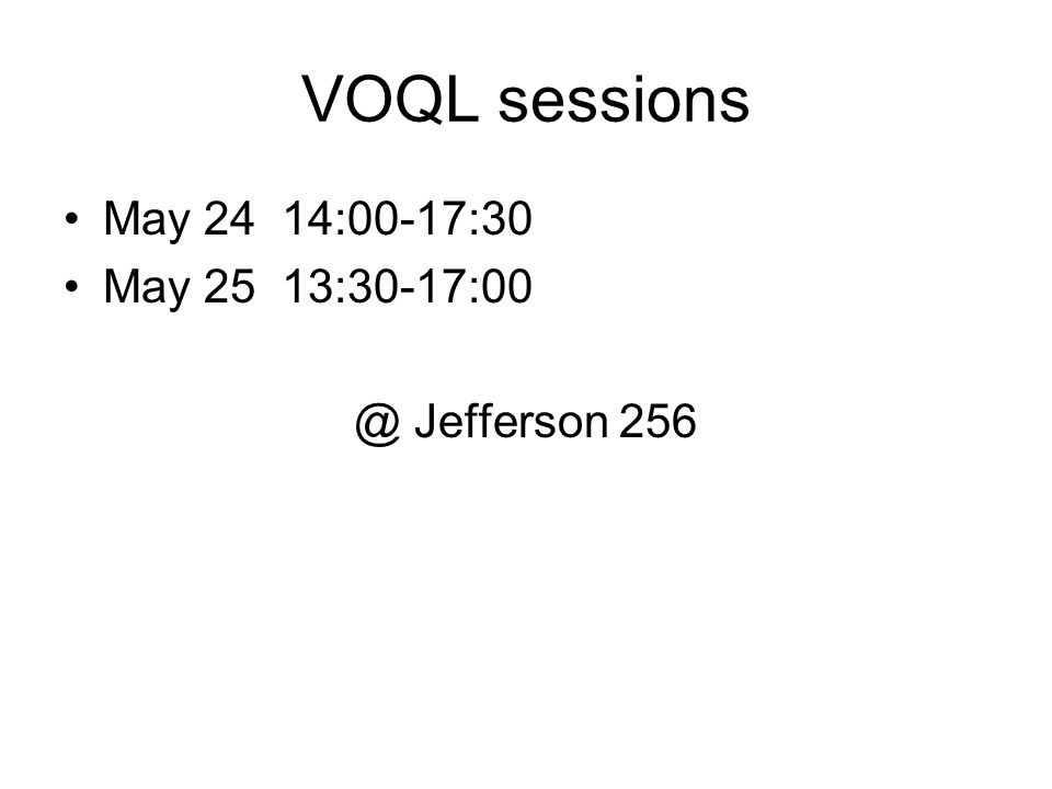 VOQL sessions May 24 14:00-17:30 May 25 13:30-17:00 @ Jefferson 256