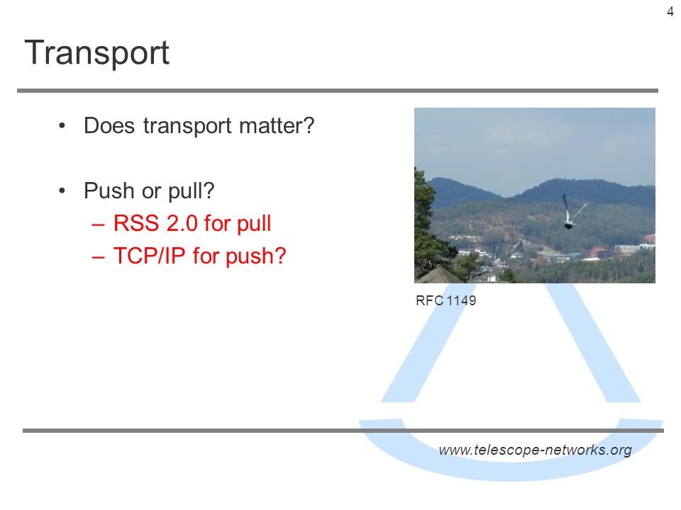 www.telescope-networks.org 3 Protocols Turns out that the protocol is more important than the transport mechanism I think this has implications for VOEvent as it is a very similar class of problem How are we going to exchange event messages.