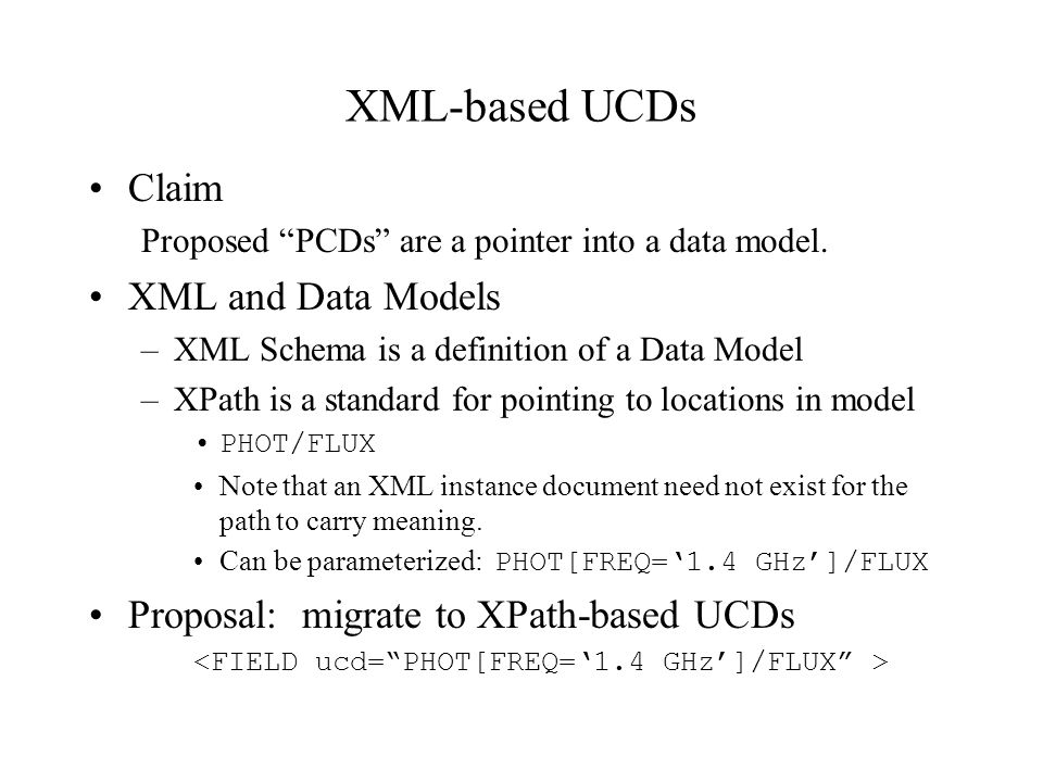 XML-based UCDs Claim Proposed PCDs are a pointer into a data model. XML and Data Models –XML Schema is a definition of a Data Model –XPath is a standa