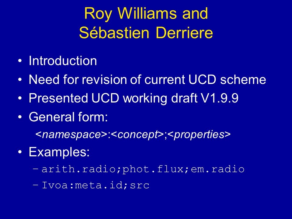 Roy Williams and Sébastien Derriere Introduction Need for revision of current UCD scheme Presented UCD working draft V1.9.9 General form: : ; Examples