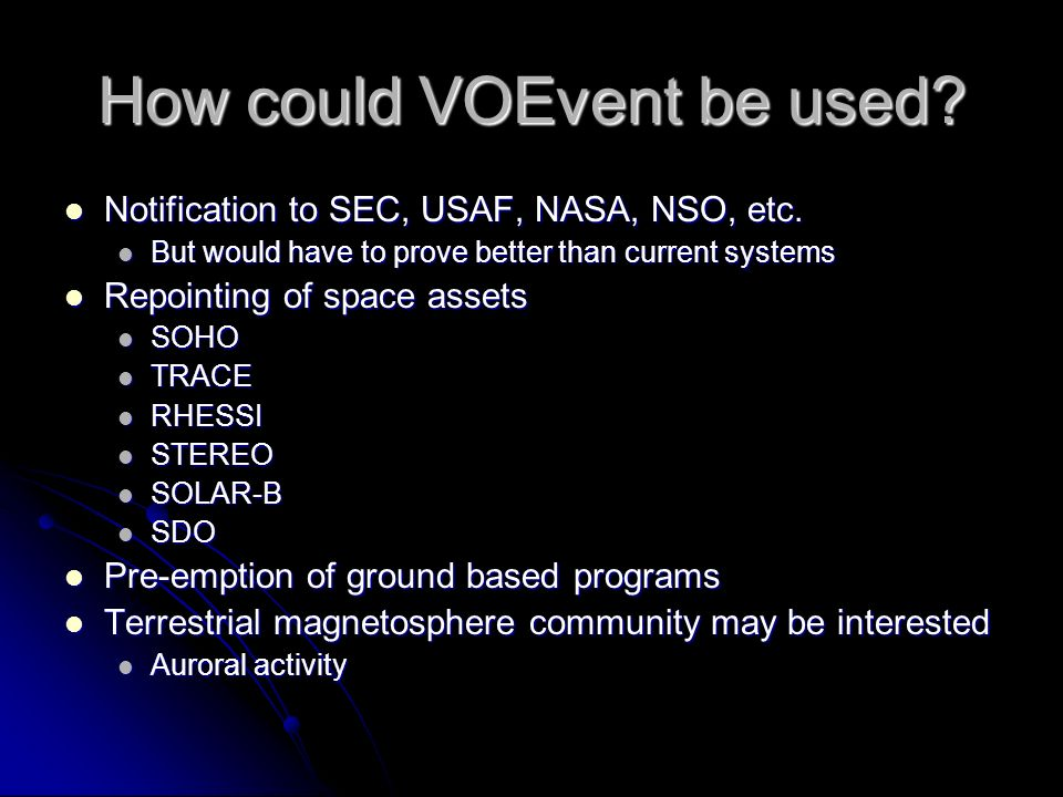 How could VOEvent be used. Notification to SEC, USAF, NASA, NSO, etc.