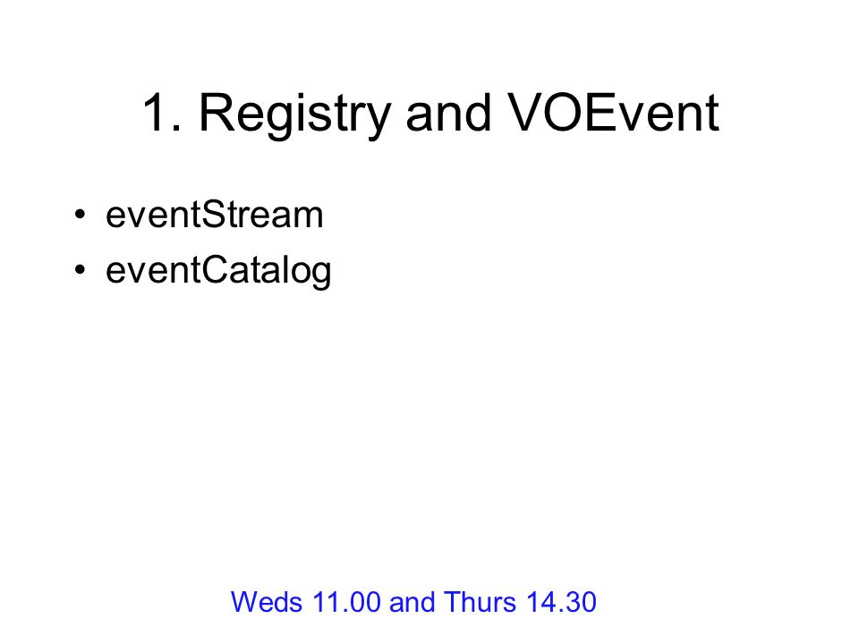 1. Registry and VOEvent eventStream eventCatalog Weds and Thurs 14.30
