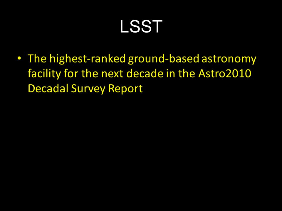 LSST The highest-ranked ground-based astronomy facility for the next decade in the Astro2010 Decadal Survey Report