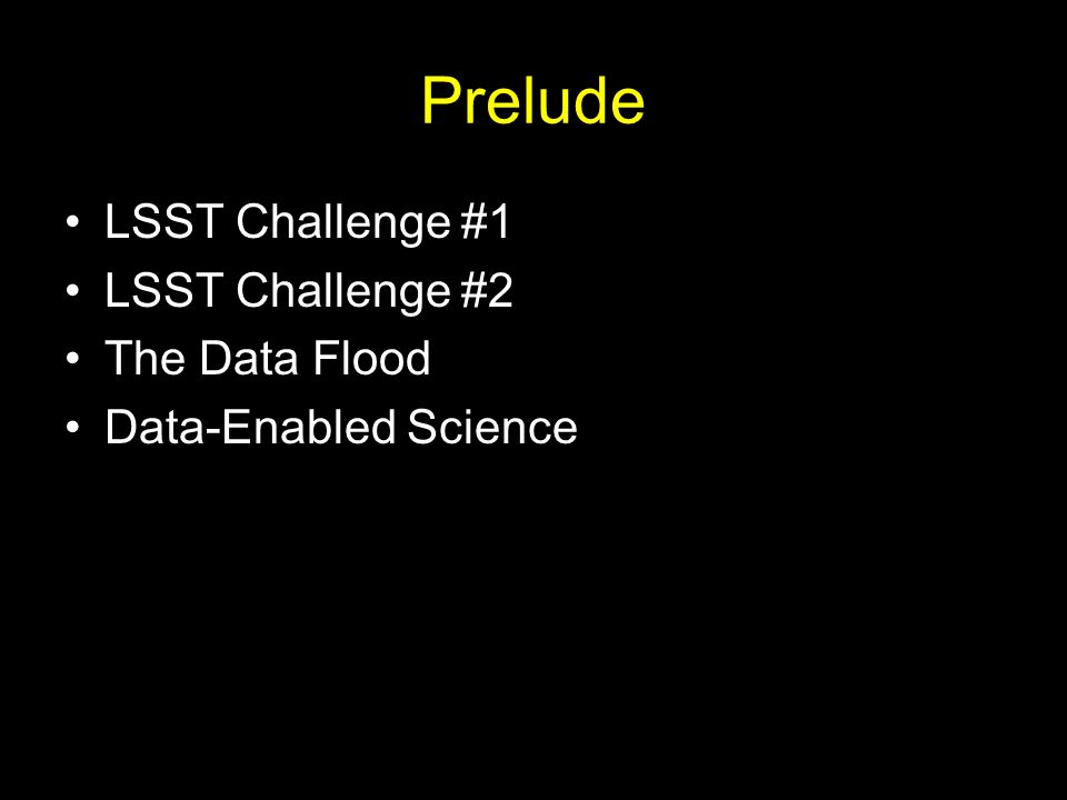 Prelude LSST Challenge #1 LSST Challenge #2 The Data Flood Data-Enabled Science