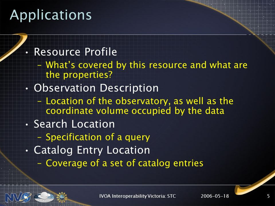 IVOA Interoperability Victoria: STC5 Applications Resource Profile –Whats covered by this resource and what are the properties.