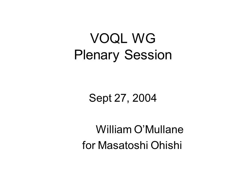 VOQL WG Plenary Session Sept 27, 2004 William OMullane for Masatoshi Ohishi