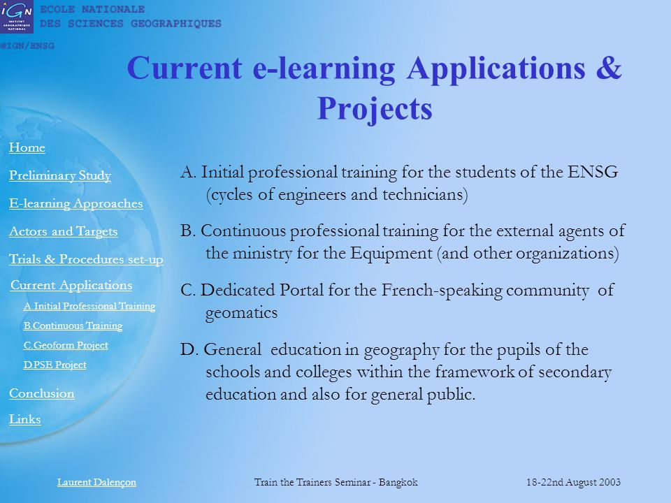 Laurent DalençonTrain the Trainers Seminar - Bangkok18-22nd August 2003 Links Preliminary Study Home E-learning Approaches Actors and Targets Current