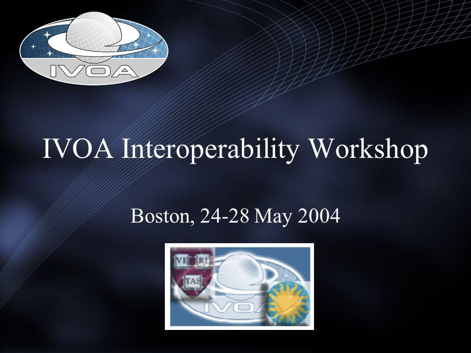 IVOA Interoperability Workshop Boston, 24-28 May 2004
