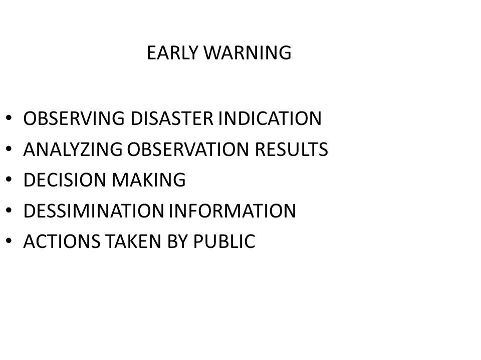 EARLY WARNING OBSERVING DISASTER INDICATION ANALYZING OBSERVATION RESULTS DECISION MAKING DESSIMINATION INFORMATION ACTIONS TAKEN BY PUBLIC