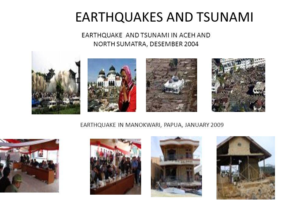EARTHQUAKES AND TSUNAMI EARTHQUAKE IN MANOKWARI, PAPUA, JANUARY 2009 EARTHQUAKE AND TSUNAMI IN ACEH AND NORTH SUMATRA, DESEMBER 2004