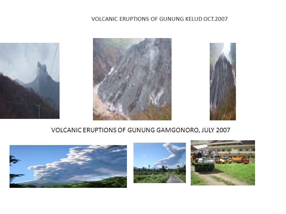 VOLCANIC ERUPTIONS OF GUNUNG KELUD OCT.2007 VOLCANIC ERUPTIONS OF GUNUNG GAMGONORO, JULY 2007