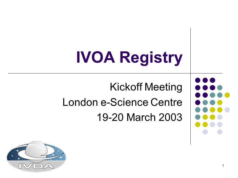 1 IVOA Registry Kickoff Meeting London e-Science Centre 19-20 March 2003