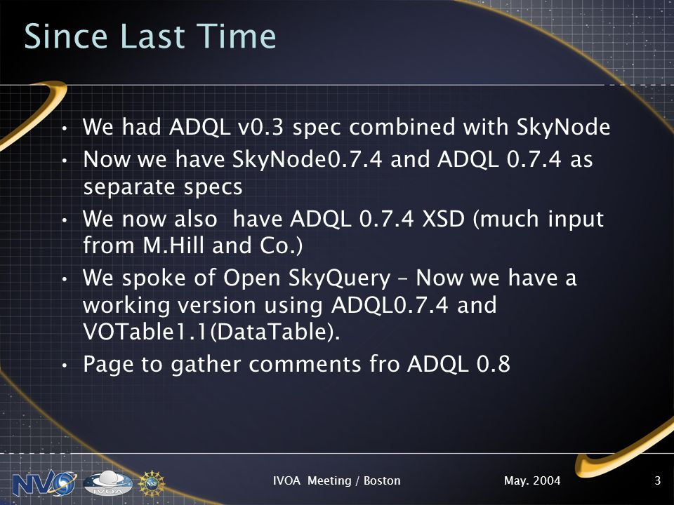 May. 2004IVOA Meeting / Boston3 Since Last Time We had ADQL v0.3 spec combined with SkyNode Now we have SkyNode0.7.4 and ADQL 0.7.4 as separate specs