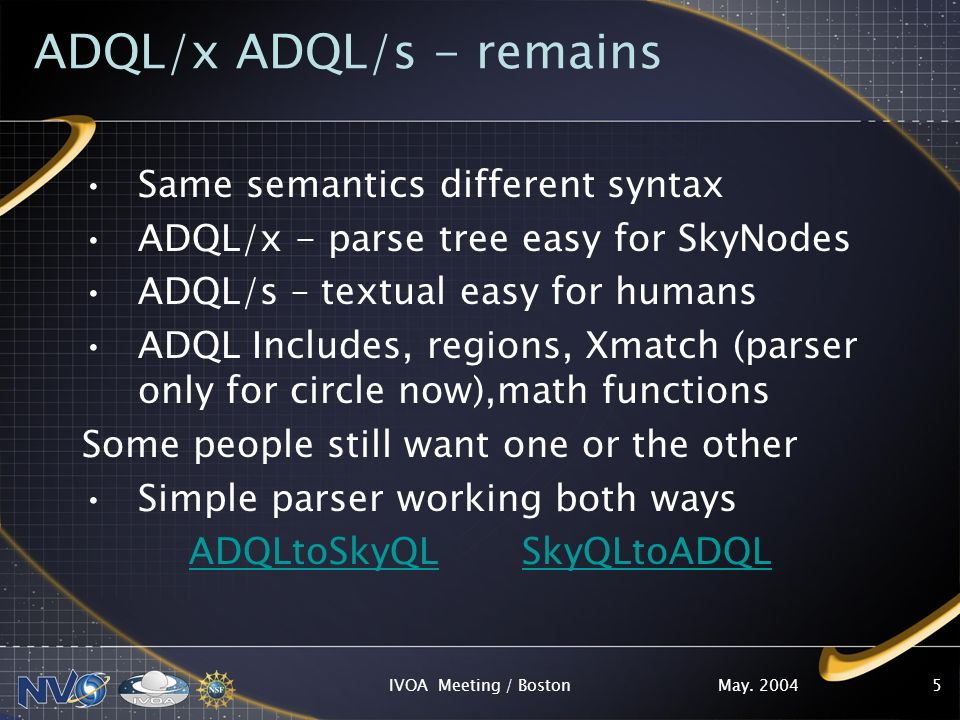 May. 2004IVOA Meeting / Boston5 ADQL/x ADQL/s - remains Same semantics different syntax ADQL/x - parse tree easy for SkyNodes ADQL/s – textual easy fo