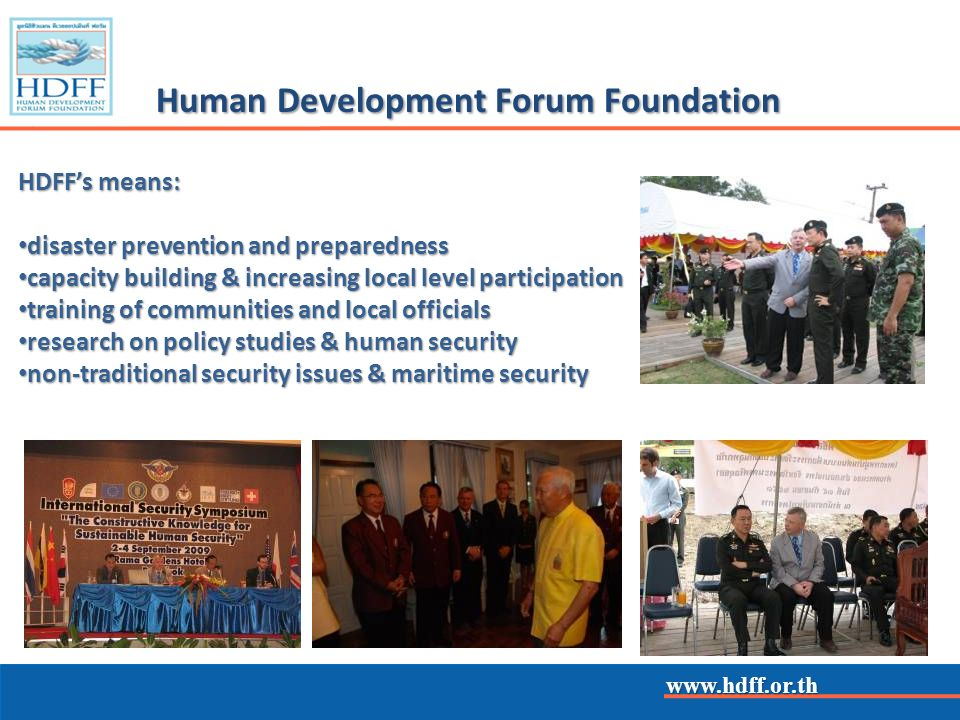 www.hdff.or.th Human Development Forum Foundation HDFFs means: disaster prevention and preparedness disaster prevention and preparedness capacity buil