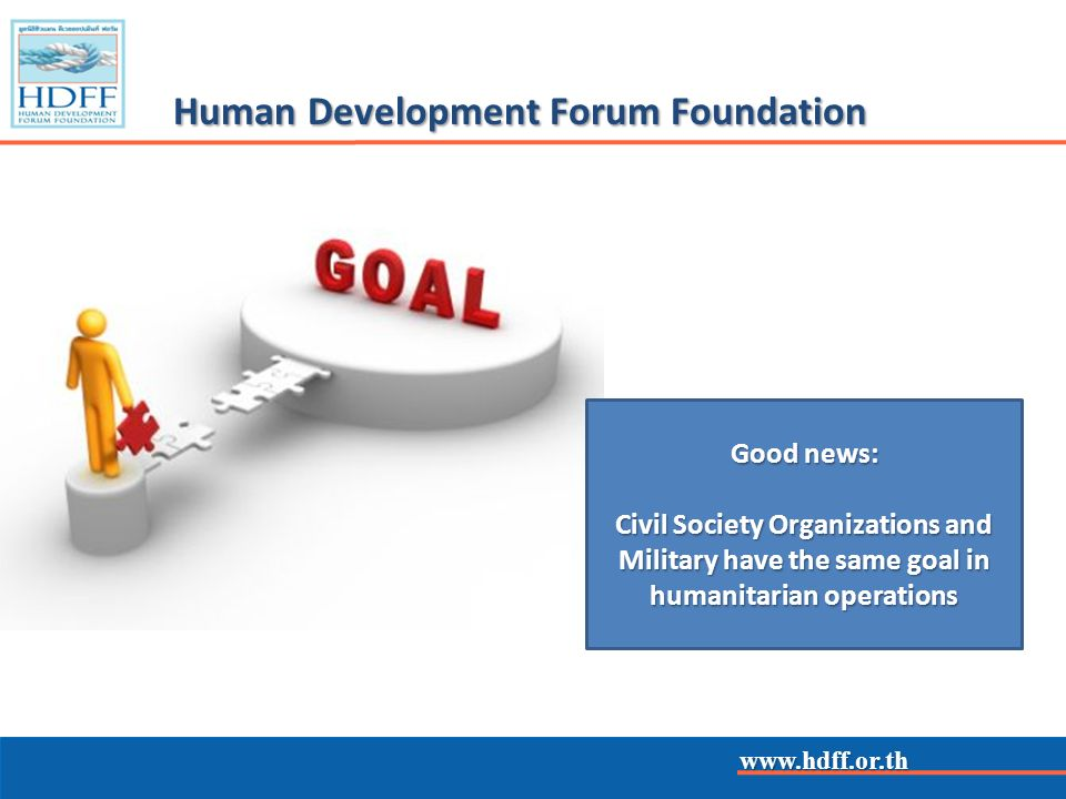 www.hdff.or.th Human Development Forum Foundation Good news: Civil Society Organizations and Military have the same goal in humanitarian operations