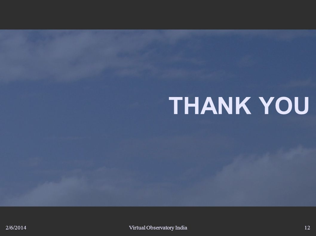 2/6/2014Virtual Observatory India12 THANK YOU