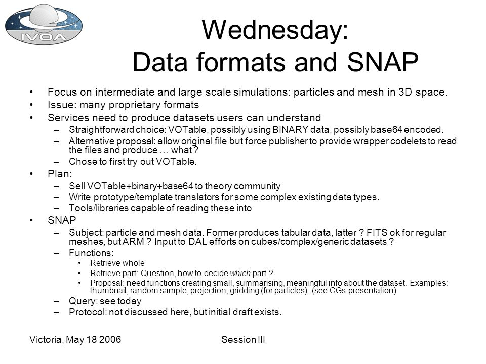 Victoria, May 18 2006Session III Wednesday: Data formats and SNAP Focus on intermediate and large scale simulations: particles and mesh in 3D space.