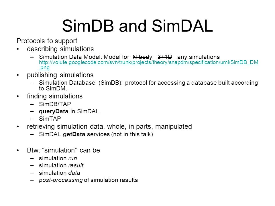 SimDB and SimDAL Protocols to support describing simulations –Simulation Data Model: Model for N-body 3+1D any simulations http://volute.googlecode.co