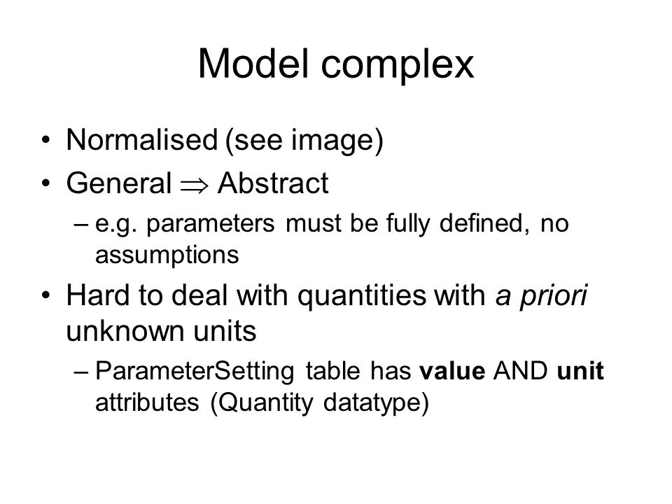 Model complex Normalised (see image) General Abstract –e.g. parameters must be fully defined, no assumptions Hard to deal with quantities with a prior