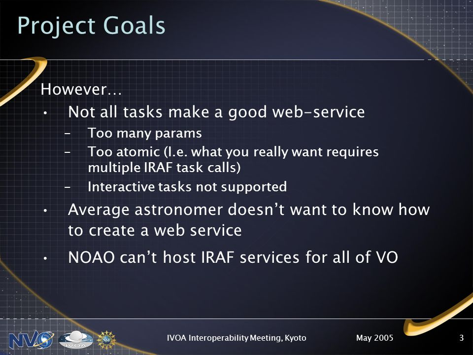May 2005IVOA Interoperability Meeting, Kyoto4 Challenges Compiled Tasks Script Tasks Startup costs State