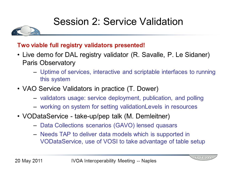 Session 2: Service Validation Two viable full registry validators presented! Live demo for DAL registry validator (R. Savalle, P. Le Sidaner) Paris Ob