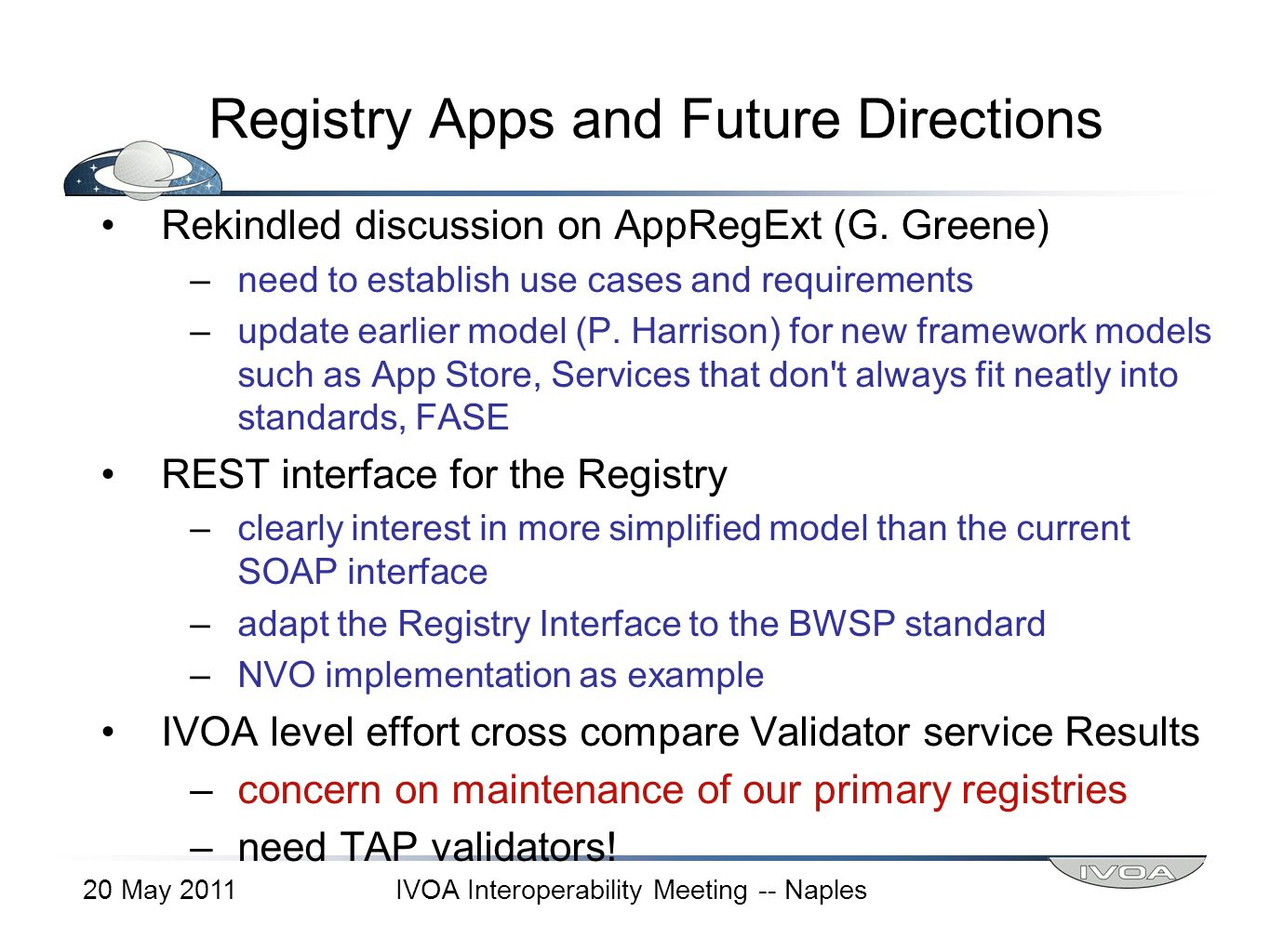 Registry Apps and Future Directions Rekindled discussion on AppRegExt (G. Greene) –need to establish use cases and requirements –update earlier model