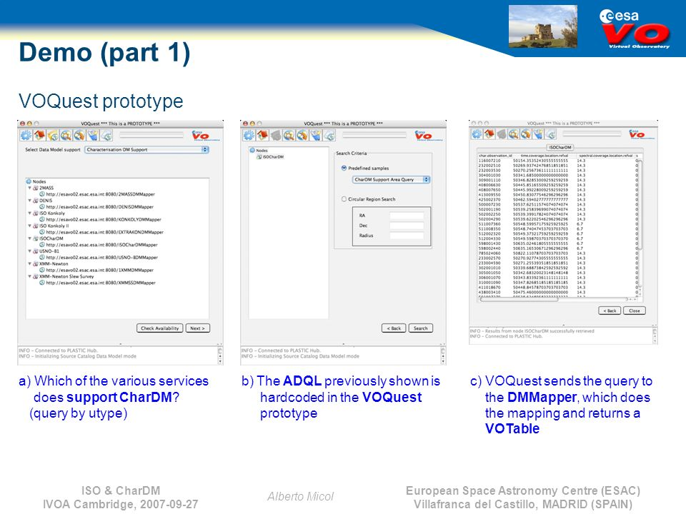 European Space Astronomy Centre (ESAC) Villafranca del Castillo, MADRID (SPAIN) Alberto Micol ISO & CharDM IVOA Cambridge, 2007-09-27 Demo (part 1) VOQuest prototype a) Which of the various services does support CharDM.