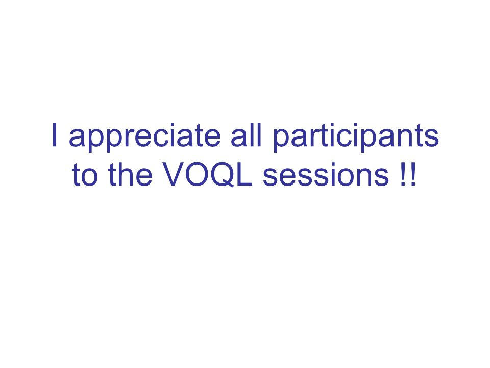 I appreciate all participants to the VOQL sessions !!