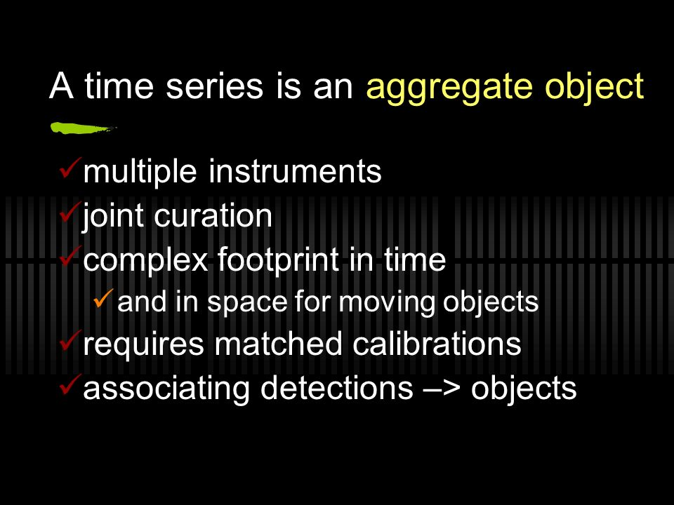 A time series is an aggregate object multiple instruments joint curation complex footprint in time and in space for moving objects requires matched ca
