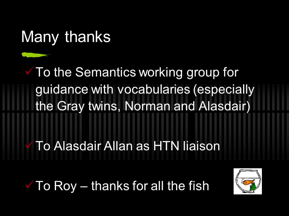 Many thanks To the Semantics working group for guidance with vocabularies (especially the Gray twins, Norman and Alasdair) To Alasdair Allan as HTN li