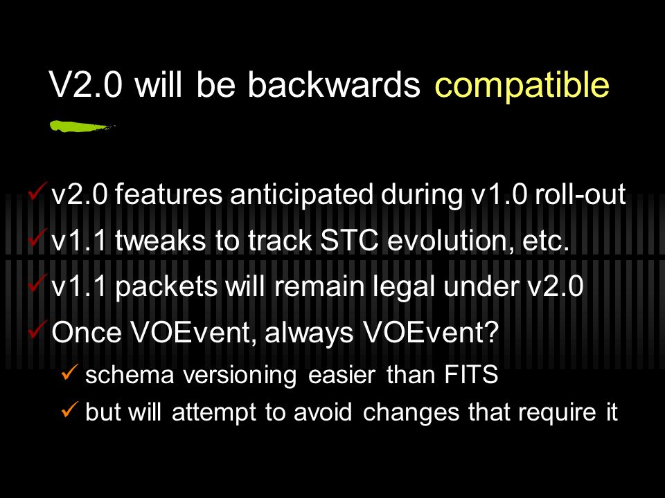 V2.0 will be backwards compatible v2.0 features anticipated during v1.0 roll-out v1.1 tweaks to track STC evolution, etc.