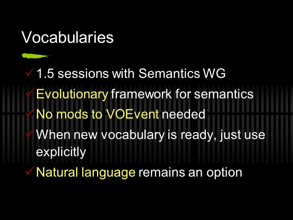 Vocabularies 1.5 sessions with Semantics WG Evolutionary framework for semantics No mods to VOEvent needed When new vocabulary is ready, just use explicitly Natural language remains an option