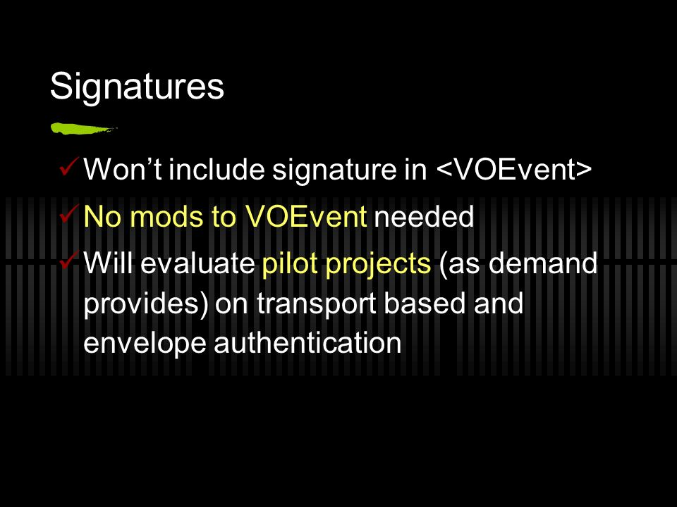 Signatures Wont include signature in No mods to VOEvent needed Will evaluate pilot projects (as demand provides) on transport based and envelope authentication