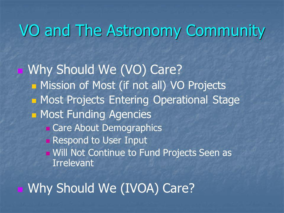 VO and The Astronomy Community Why Should We (VO) Care.