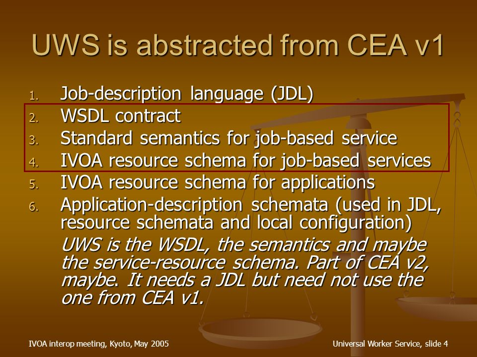 IVOA interop meeting, Kyoto, May 2005Universal Worker Service, slide 4 UWS is abstracted from CEA v1 1.