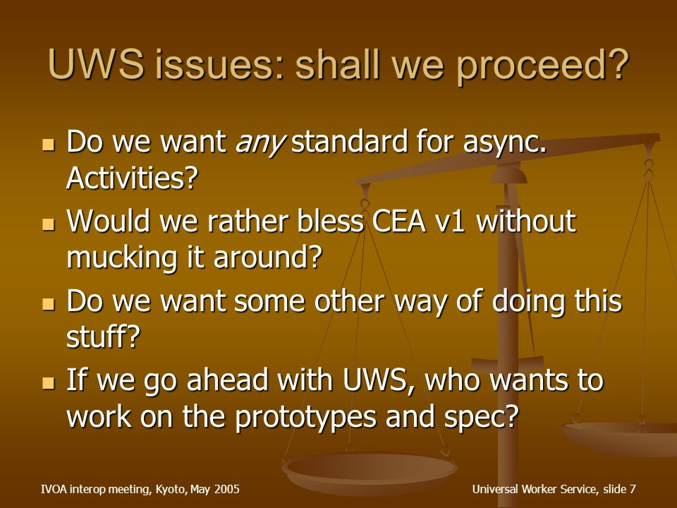 IVOA interop meeting, Kyoto, May 2005Universal Worker Service, slide 8 UWS issues: operation set Is the command set in the v0.1 spec.