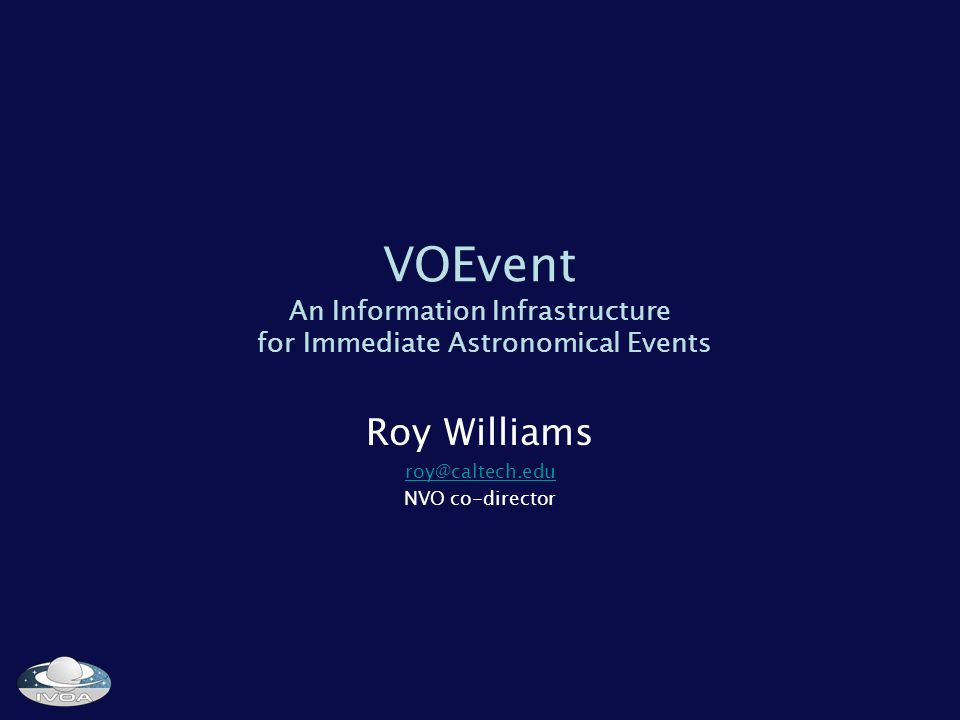 VOEvent An Information Infrastructure for Immediate Astronomical Events Roy Williams NVO co-director