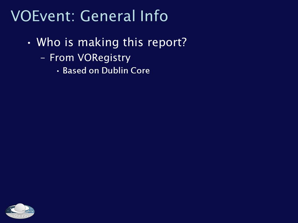 VOEvent: General Info Who is making this report –From VORegistry Based on Dublin Core