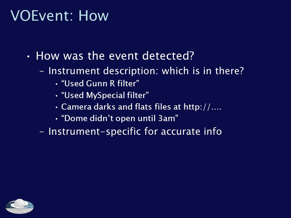 VOEvent: How How was the event detected. –Instrument description: which is in there.