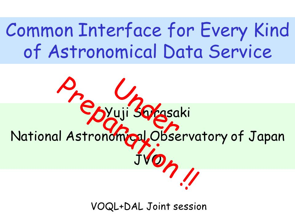 Common Interface for Every Kind of Astronomical Data Service Yuji Shirasaki National Astronomical Observatory of Japan JVO Under Preparation !.
