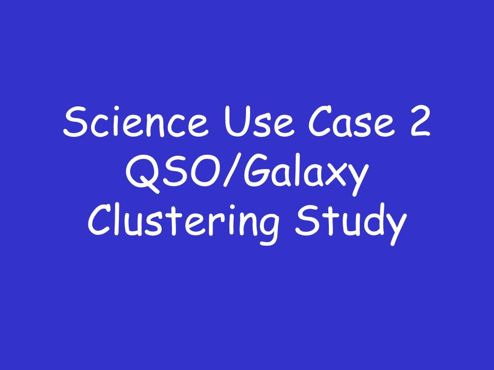Science Use Case 2 QSO/Galaxy Clustering Study